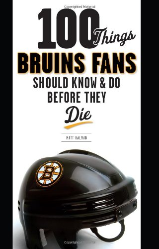 100 Things Bruins Fans Should Know  &  Do Before They Die (100 Things...Fans Should Know) - Matt Kalman