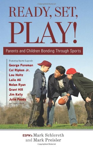 Ready, Set, Play!: Parents and Children Bonding Through Sports - Mark Schlereth; Mark Preisler