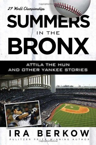 Summers in the Bronx: Attila the Hun and Other Yankee Stories - Ira Berkow