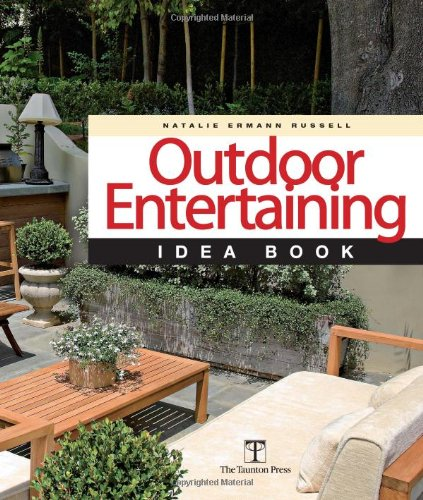 Outdoor Entertaining Idea Book (Taunton Home Idea Books) - Natalie Ermann Russell