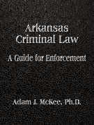 Arkansas Criminal Law: A Guide for Enforcement