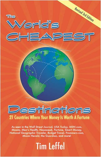 The World's Cheapest Destinations: 21 Countries Where Your Money is Worth a Fortune, 3rd Edition - Tim Leffel