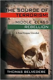 The Source of Terrorism: Middle Class Rebellion - A Fatal Enigma Unveiled