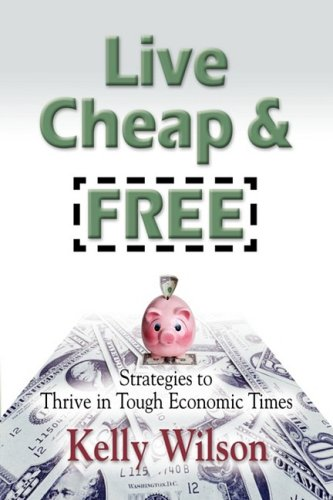 LIVE CHEAP AND FREE! Strategies to Thrive in Tough Economic Times - Kelly Wilson