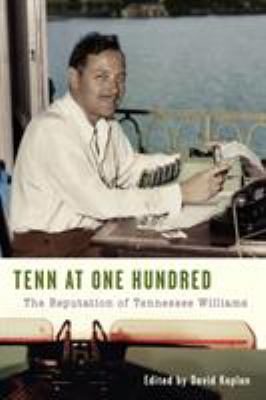 Tenn at One Hundred : The Reputation of Tennessee Williams - David Kaplan