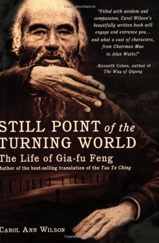 Still Point of the Turning World: The Life of Gia-Fu Feng - Carol A. Wilson