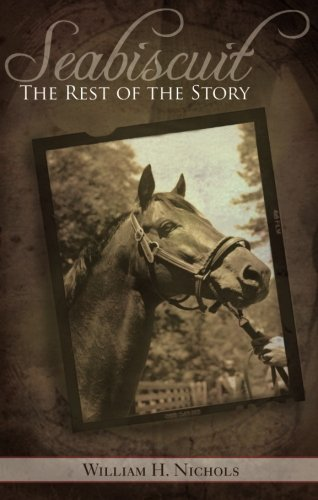 Seabiscuit, the Rest of the Story - William H. Nichols