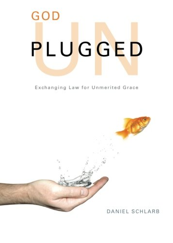 God Unplugged: Exchanging Law for Unmerited Grace - Daniel Schlarb