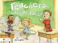 Teachers Can't Be Tardy!