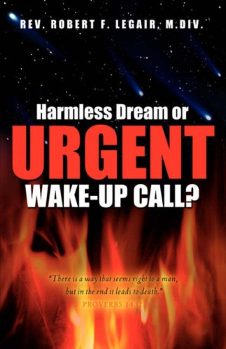 HARMLESS DREAM OR URGENT WAKE-UP CALL? - Robert F Legair