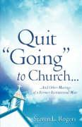 """Quit """"Going"""" to Church..."""