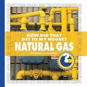 How Did That Get to My House? Natural Gas