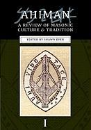 Ahiman: A Review of Masonic Culture and Tradition, Volume 1