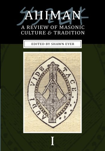 Ahiman: A Review of Masonic Culture and Tradition, Volume 1 - Shawn Eyer