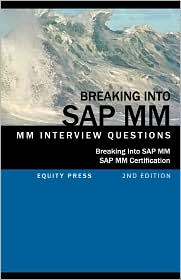 Breaking Into SAP MM: SAP MM Interview Questions, Answers, and Explanations (SAP MM Certification Guide
