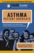 Healthscouter Asthma: Asthma Symptoms and What Causes Asthma with Asthma Treatment Options: Asthma Signs and Symptoms