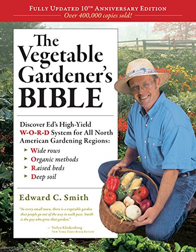The Vegetable Gardener's Bible, 2nd Edition: Discover Ed's High-Yield W-O-R-D System for All North American Gardening Regions: Wide Rows, Or - Smith, Edward C.