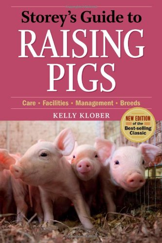 Storey's Guide to Raising Pigs, 3rd Edition: Care, Facilities, Management, Breeds - Kelly Klober