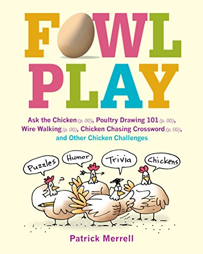 Fowl Play: Ask the Chicken (page 7) Road Crossing (page 71) Feather Plucking (page 78) Hunt and Peck (page 94) and Other Chicken Challenges - Patrick Merrell