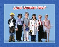 Que Quieres Ser? = What Do You Want to Be?