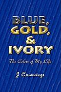 Blue, Gold, and Ivory: The Colors of My Life