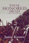 These Honored Dead: The History of the American Civil War