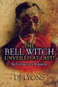 The Bell Witch Unveiled at Last!: The True Story of a Poltergeist
