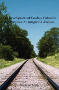 The Development of Cowboy Culture in the Americas: An Integrative Analysis