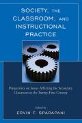 Society, the Classroom, and Instructional Practice: Perspectives on Issues Affecting the Secondary Classroom in the 21st Century