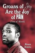 Groans of Joy Are the Joy of Pain: Ties of Blood