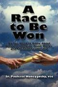 A Race to Be Won: All You Need to Know about Personal Integrity, Good Works, and Christian Leadership