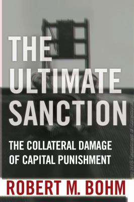 Ultimate Sanction : Understanding the Death Penalty Through Its Many Voices and Many Sides - Robert Bohm