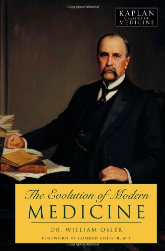 The Evolution of Modern Medicine (Kaplan Classics of Medicine) - William Osler