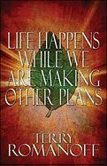 Life Happens While We Are Making Other Plans