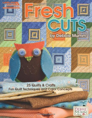 Debbie Mumm's Fresh Cuts (Leisure Arts #5114): Fun Quilt Techniques and Color Concepts - Debbie Mumm