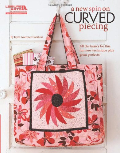 A New Spin on Curved Piecing (Leisure Arts #5273) - Joyce Lawrence Cambron