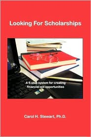 Looking for Scholarships: A 6-Step System for Creating Financial Aid for Opportunities - Version 2.2