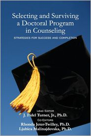 Selecting and Surviving a Doctoral Program in Counseling: Strategies for Success and Completion