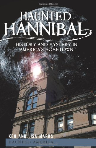 Haunted Hannibal:: History and Mystery in America's Hometown (Haunted America) - Ken Marks; Lisa Marks