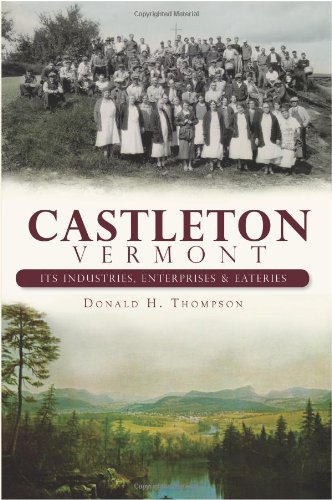 Castleton, Vermont:: Its Industries, Enterprises and Eateries (Brief History) - Donald H. Thompson
