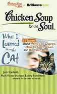 Chicken Soup for the Soul: What I Learned from the Cat - 31 Stories about Who's in Charge, How to Love a Cat, and Be Your Best (Chicken Soup for the Soul (Brilliance Audio))