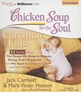 Chicken Soup for the Soul: Christian Kids: 31 Stories about the People We Know in Heaven, Giving, God's Creatures, and His Signs for Christian Kids an