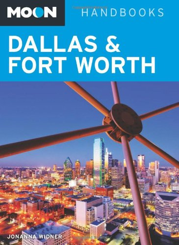Moon Dallas & Fort Worth (Moon Handbooks) - Jonanna Widner