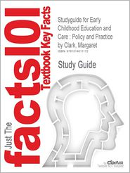 Outlines & Highlights for Early Childhood Education and Care: Policy and Practice by Margaret Clark, ISBN: 9781412935715