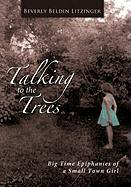 Talking to the Trees: Big Time Epiphanies of a Small Town Girl