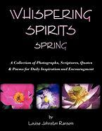Whispering Spirits Spring: A Collection of Photographs, Scriptures, Quotes & Poems for Daily Inspiration and Encouragment
