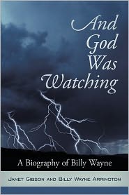 And God Was Watching: A Biography of Billy Wayne