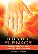 Chosen in the Furnace: A Testimony of Survival and a Guide to All Those Who Desire to Be Encouragers