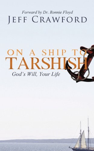 On a Ship to Tarshish: God's Will, Your Life - Jeff Crawford