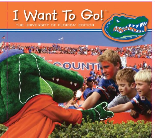 I Want to Go!: University of Florida - Piggy Toes Press